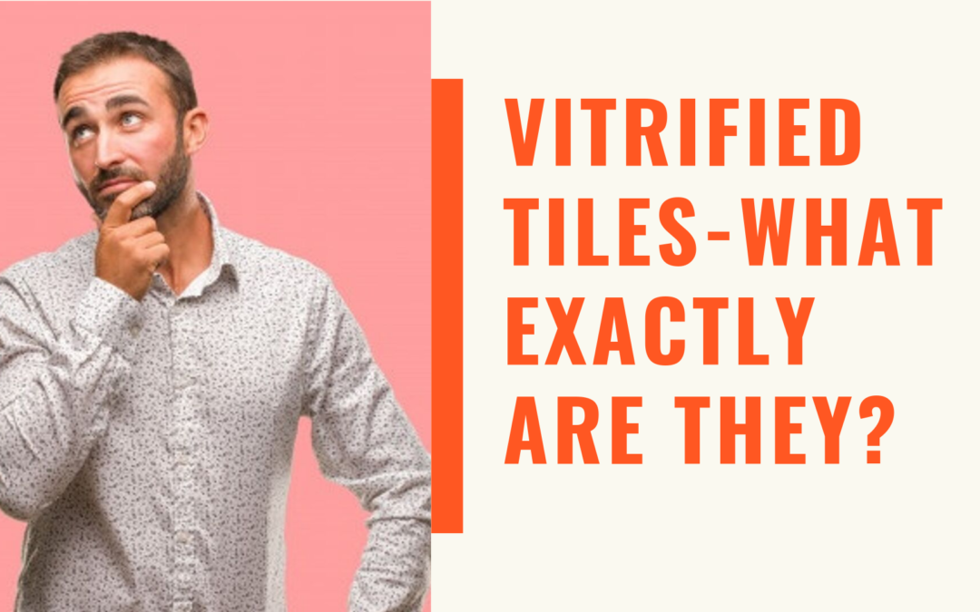 Vitrified Tiles- What Exactly Are They?