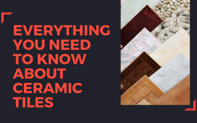 Everything You Need To Know About Ceramic Tiles.
